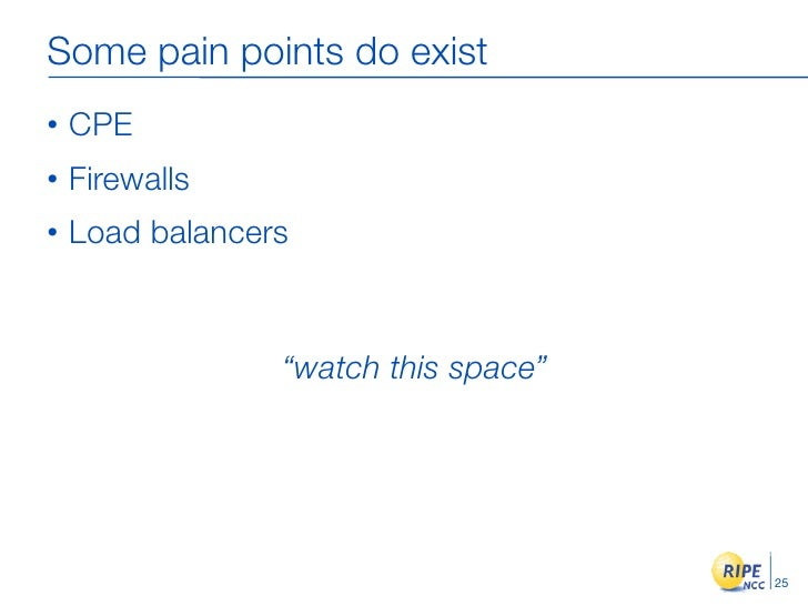"""Some pain points do exist •   CPE •   Firewalls •   Load balancers                     """"watch this space""""                 ..."""