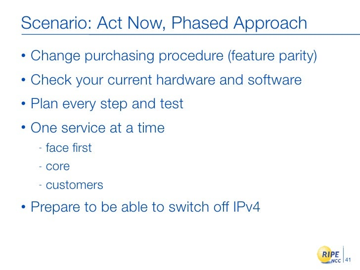 Scenario: Act Now, Phased Approach •   Change purchasing procedure (feature parity) •   Check your current hardware and so...