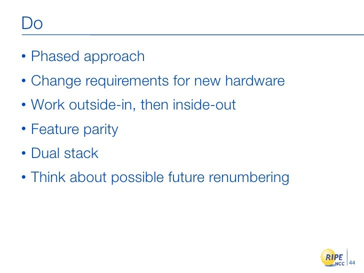 Do •   Phased approach •   Change requirements for new hardware •   Work outside-in, then inside-out •   Feature parity • ...
