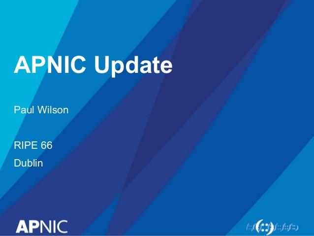 APNIC Update Paul Wilson RIPE 66 Dublin
