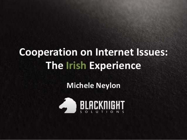 Cooperation on Internet Issues:The Irish ExperienceMichele Neylon