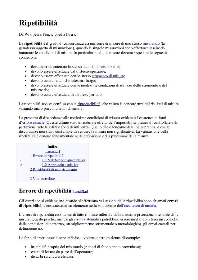 RipetibilitàDa Wikipedia, lenciclopedia libera.La ripetibilità è il grado di concordanza tra una serie di misure di uno st...