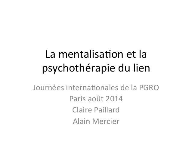 La  mentalisa+on  et  la   psychothérapie  du  lien   Journées  interna+onales  de  la  PGRO   Par...