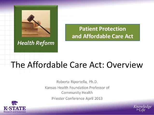Health ReformPatient Protectionand Affordable Care ActAn Overview ofthe Affordable Care Act
