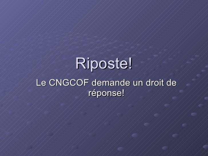 Riposte! Le CNGCOF demande un droit de réponse!