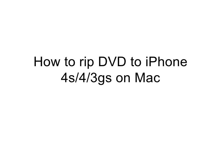 How to rip DVD to iPhone   4s/4/3gs on Mac