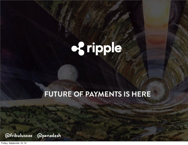 FUTURE OF PAYMENTS IS HERE @fribulusxax @panadash Friday, September 13, 13