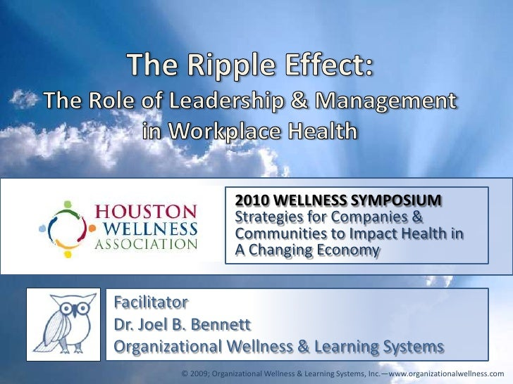 The Ripple Effect: The Role of Leadership & Management in Workplace Health<br />2010 WELLNESS SYMPOSIUM<br />Strategies fo...