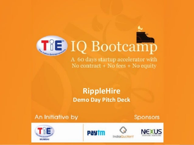 TiE-IQ Bootcamp RippleHire TiE Mumbai initiative Sponsored by Nexus Venture Partners India Quotient Paytm  Demo Day Pitch ...