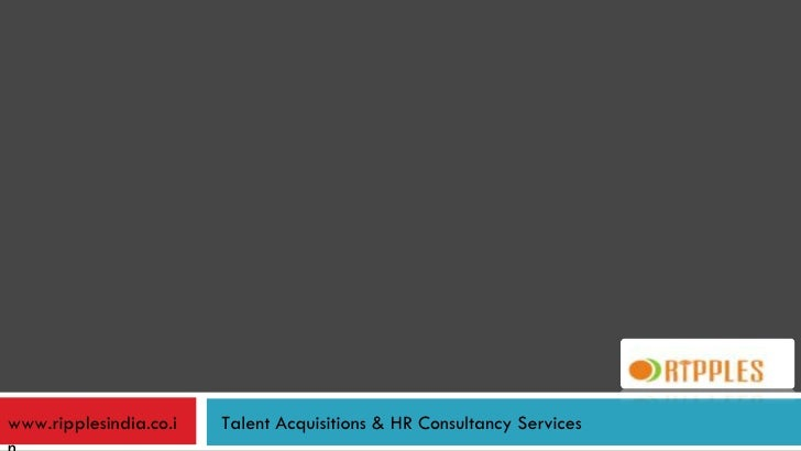 www.ripplesindia.co.in Talent Acquisitions & HR Consultancy Services