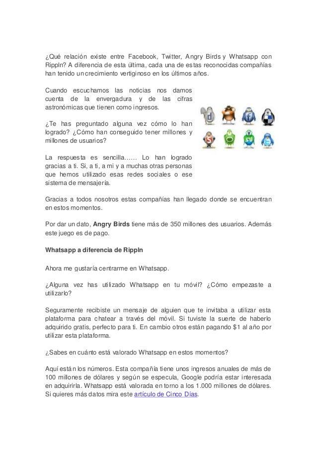 ¿Qué relación existe entre Facebook, Twitter, Angry Birds y Whatsapp conRippln? A diferencia de esta última, cada una de e...