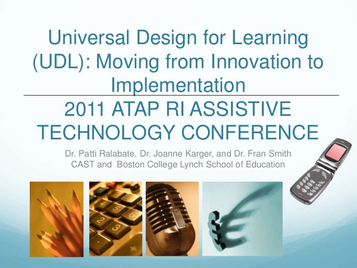 Universal Design for Learning(UDL): Moving from Innovation to         Implementation   2011 ATAP RI ASSISTIVE TECHNOLOGY C...