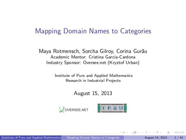 Mapping Domain Names to Categories Maya Rotmensch, Sorcha Gilroy, Corina Gur˘au Academic Mentor: Cristina Garcia-Cardona I...
