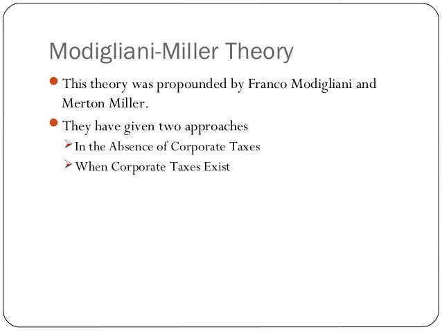 """modligiani and millers capital structure theory Of modigliani-miller theory is for you in 1958 franco modigliani and merton miller published """"the cost of  comparison of companies a & b capital structure."""