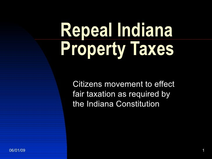 Repeal Indiana Property Taxes Citizens movement to effect fair taxation as required by the Indiana Constitution