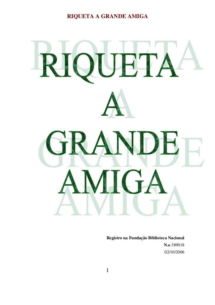 RIQUETA A GRANDE AMIGA          Registro na Fundação Biblioteca Nacional                                       N.o 389018 ...