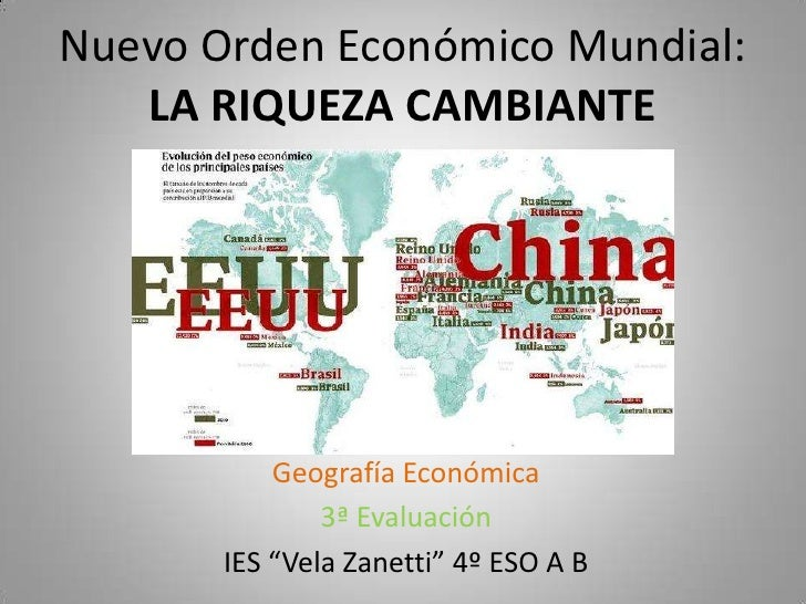 Nuevo Orden Económico Mundial:   LA RIQUEZA CAMBIANTE           Geografía Económica               3ª Evaluación       IES ...