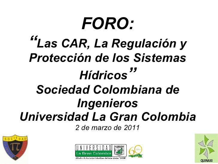 """FORO: """" Las CAR, La Regulación y Protección de los Sistemas Hídricos """" Sociedad Colombiana de Ingenieros Universidad La Gr..."""