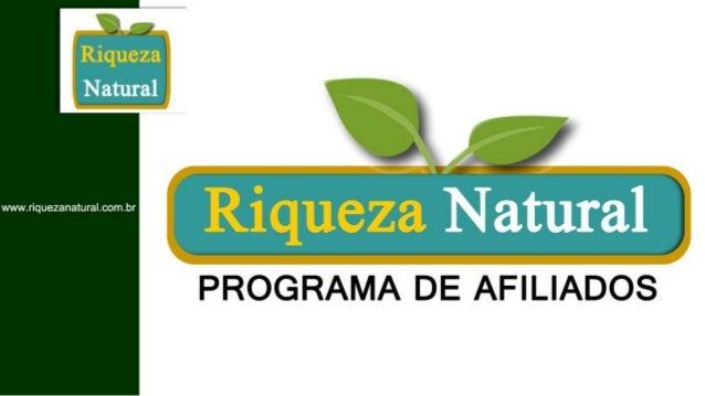 Programa de Afiliados Riqueza Natural - Apresentação (Atualizado em 30.08.2013)