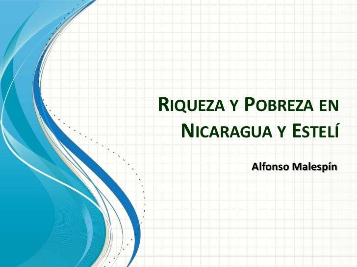 Riqueza y Pobreza en Nicaragua y Estelí<br />Alfonso Malespín<br />
