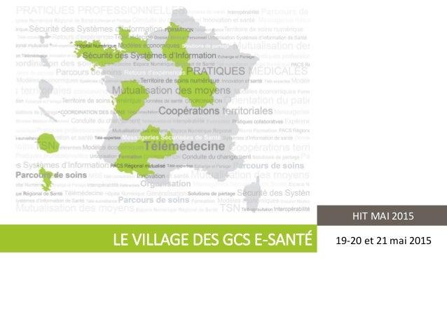 HIT MAI 2015 LE VILLAGE DES GCS E-SANTÉ 19-20 et 21 mai 2015