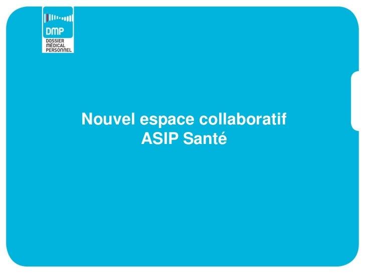 Nouvel espace collaboratif       ASIP Santé