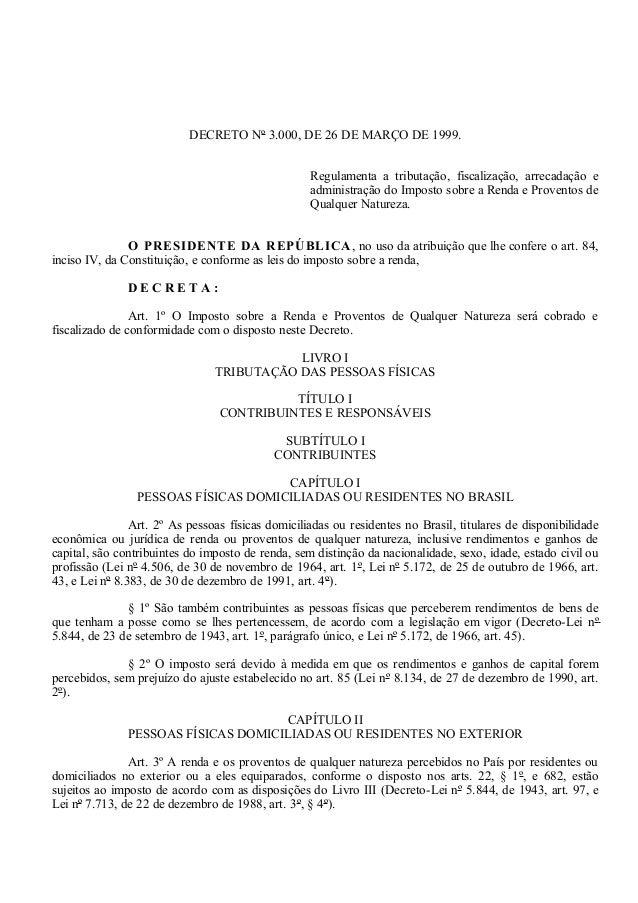 DECRETO Nº 3.000, DE 26 DE MARÇO DE 1999.                                                   Regulamenta a tributação, fisc...