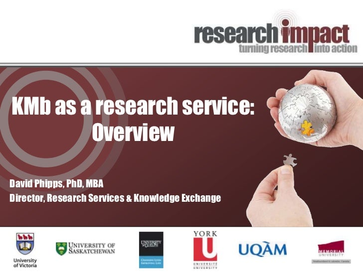 KMb as a research service:Overview<br />David Phipps, PhD, MBA<br />Director, Research Services & Knowledge Exchange<br />