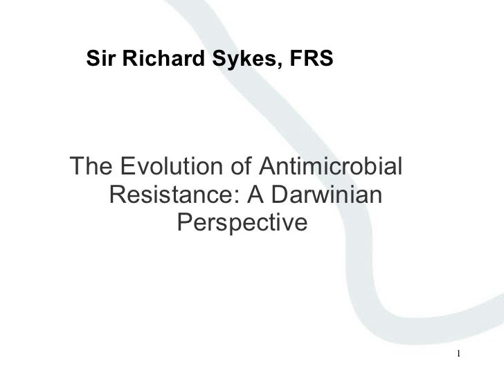 Sir Richard Sykes, FRS <ul><li>The Evolution of Antimicrobial Resistance: A Darwinian Perspective  </li></ul>