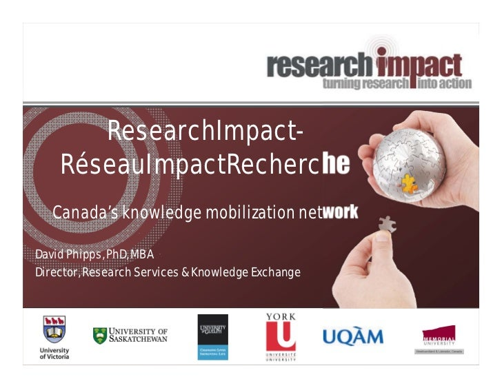 ResearchImpact-    RéseauImpactRecherche   Canada's knowledge mobilization networkDavid Phipps, PhD, MBADirector, Research...