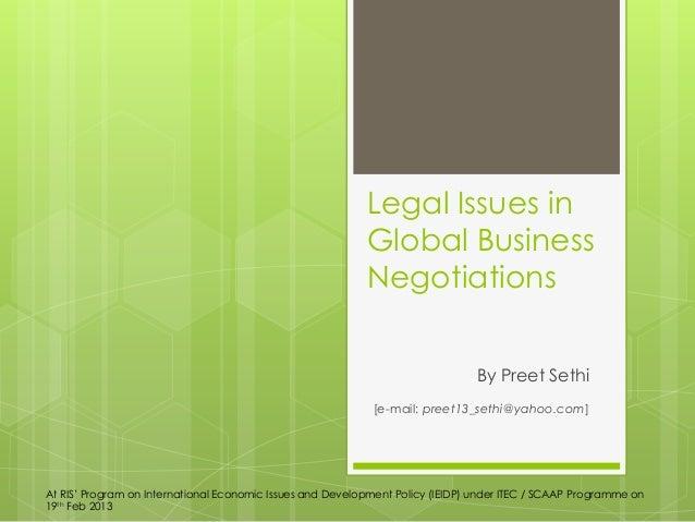 "Legal Issues inGlobal BusinessNegotiationsBy Preet Sethi[e-mail: preet13_sethi@yahoo.com]At RIS"" Program on International ..."