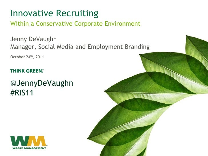 Innovative RecruitingWithin a Conservative Corporate EnvironmentJenny DeVaughnManager, Social Media and Employment Brandin...