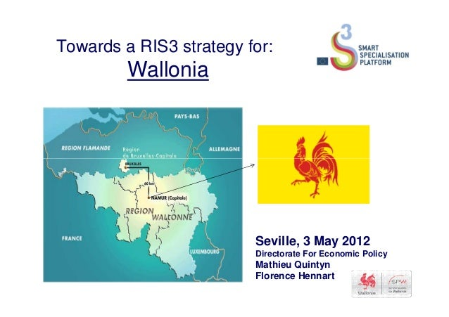 Towards a RIS3 strategy for: Wallonia Seville, 3 May 2012 Directorate For Economic Policy Mathieu Quintyn Florence Hennart