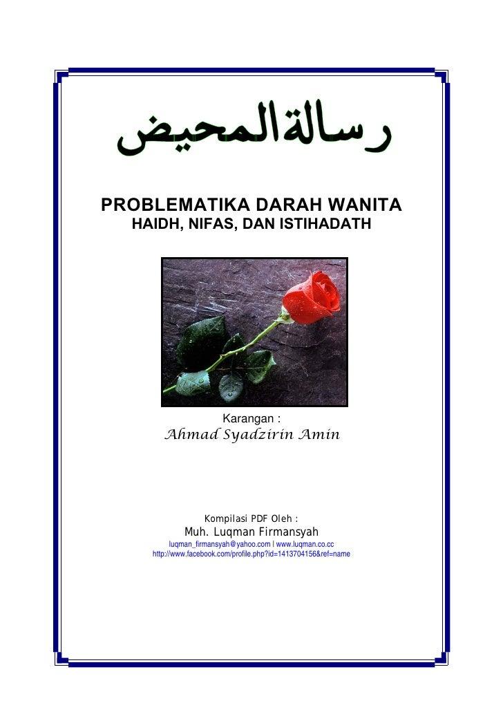 PROBLEMATIKA DARAH WANITA  HAIDH, NIFAS, DAN ISTIHADATH                        Karangan :       Ahmad Syadzirin Amin      ...