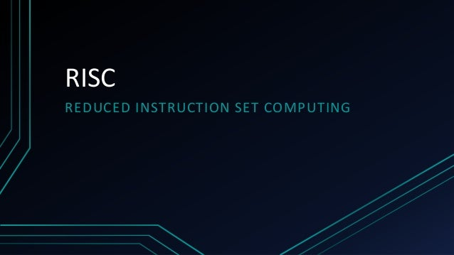 RISC REDUCED INSTRUCTION SET COMPUTING
