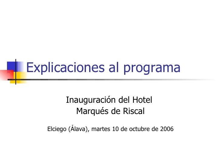 Explicaciones al programa Inauguración del Hotel  Marqués de Riscal Elciego (Álava), martes 10 de octubre de 2006