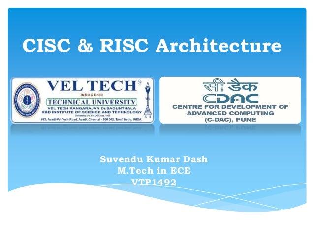 CISC & RISC Architecture  Suvendu Kumar Dash  M.Tech in ECE  VTP1492