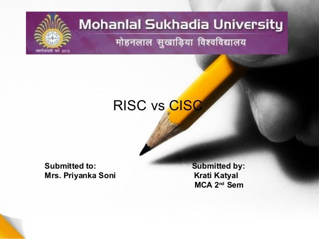 RISC vs CISC Submitted to: Submitted by: Mrs. Priyanka Soni Krati Katyal MCA 2nd Sem