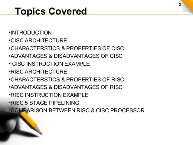 2 Topics Covered •INTRODUCTION •CISC ARCHITECTURE •CHARACTERSTICS & PROPERTIES OF CISC •ADVANTAGES & DISADVANTAGES OF CISC...
