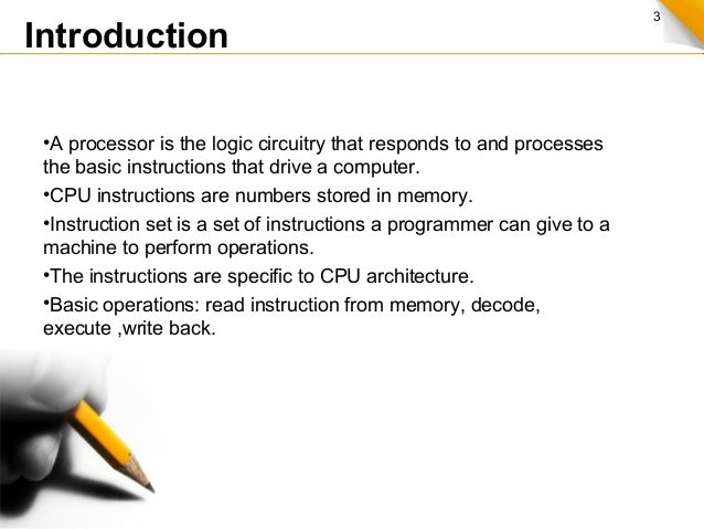 3 •A processor is the logic circuitry that responds to and processes the basic instructions that drive a computer. •CPU in...