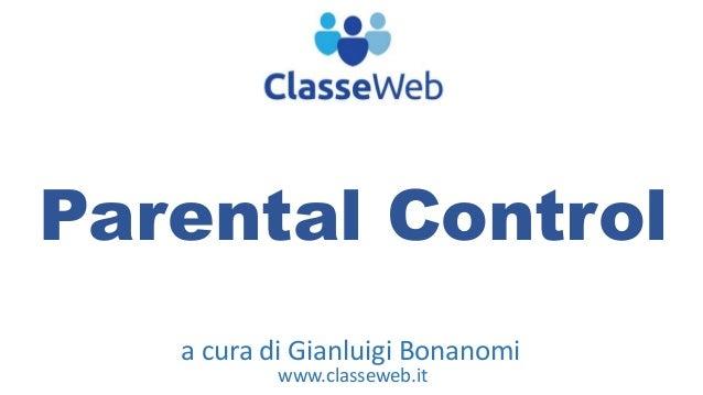 Parental Control  a cura di Gianluigi Bonanomi  www.classeweb.it