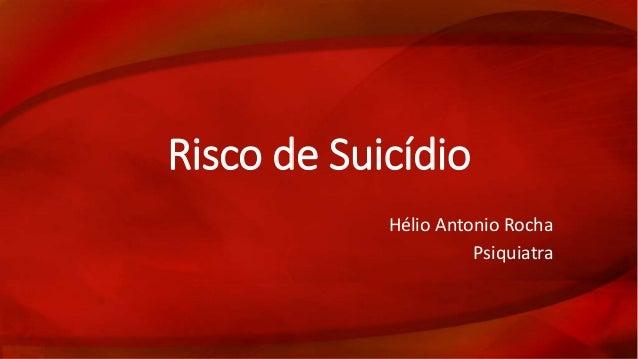 Risco de Suicídio  Hélio Antonio Rocha  Psiquiatra