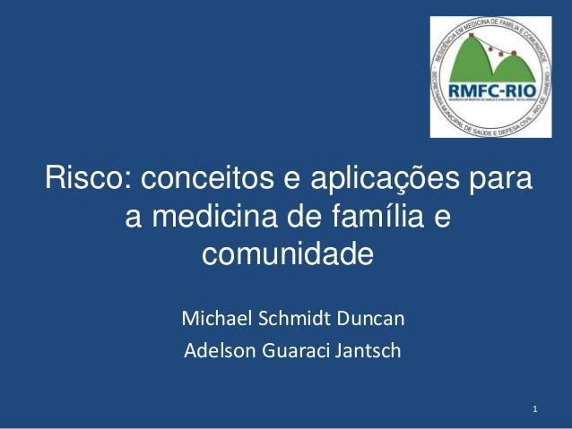 Risco: conceitos e aplicações para a medicina de família e comunidade Michael Schmidt Duncan Adelson Guaraci Jantsch 1