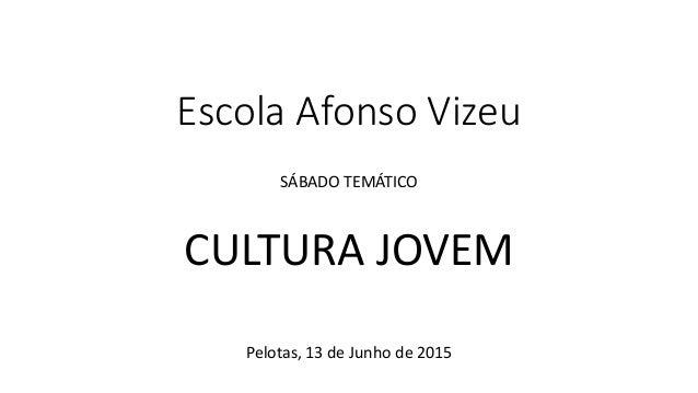 Escola Afonso Vizeu SÁBADO TEMÁTICO CULTURA JOVEM Pelotas, 13 de Junho de 2015