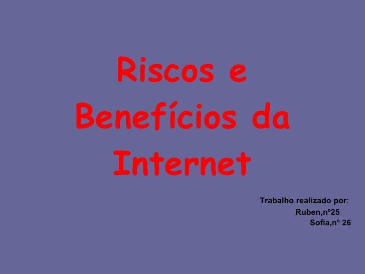 Riscos e Benefícios da Internet Trabalho realizado por :  Ruben,nº25  Sofia,nº 26