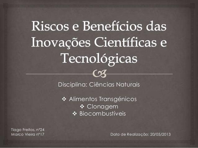Disciplina: Ciências Naturais Alimentos Transgénicos Clonagem BiocombustíveisTiago Freitas, nº24Marco Vieira nº17 Data ...