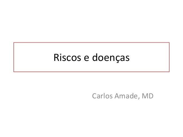 Riscos e doenças Carlos Amade, MD