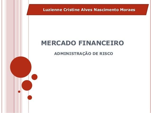 MERCADO FINANCEIROADMINISTRAÇÃO DE RISCOLuzienne Cristine Alves Nascimento Moraes