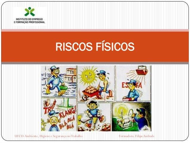 RISCOS FÍSICOSUFCD-Ambiente, Higiene e Segurança no Trabalho   Formadora. Filipa Andrade