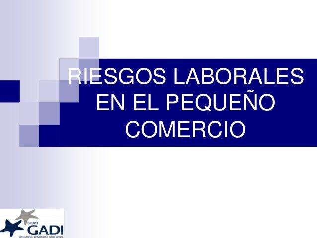 RIESGOS LABORALES EN EL PEQUEÑO COMERCIO